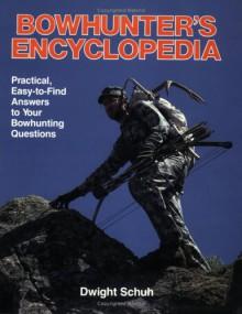Bowhunter's Encyclopedia - Dwight R. Schuh