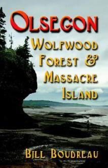 Olsegon: Wolfwood Forest & Massacre Island - Bill Boudreau