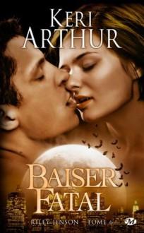 Baiser fatal (Riley Jenson, #6) - Keri Arthur, Auriane Lucas
