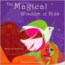 The Magical Wisdom of Kids - Deborah Masters