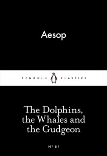 The Dolphins, the Whales and the Gudgeon (Little Black Classics #61) - Aesop