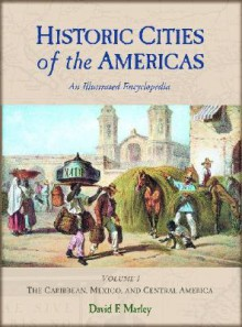 Historic Cities Of The Americas: An Illustrated Encyclopedia - David F. Marley