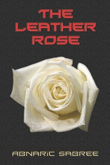 The Leather Rose - Abnaric Sabree