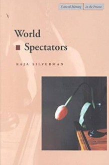 World Spectators - Kaja Silverman