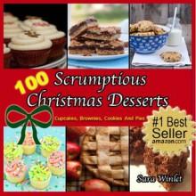 100 Scrumptious Christmas Desserts (Scrumptious Cookies, Cupcakes, Pies and Brownies) - Sara Winlet