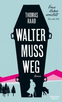 Walter muss weg: Frau Huber ermittelt. Der erste Fall - Thomas Raab