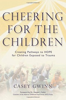 Cheering for the Children: Creating Pathways to HOPE for Children Exposed to Trauma - Casey Gwinn