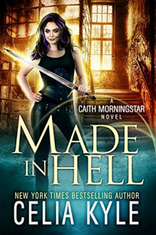 Made In Hell (Urban Fantasy) (Caith Morningstar Book 3) - Celia Kyle,Lauren Creed