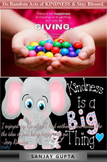 Do Random Acts of KINDNESS & Stay Blessed. - Sanjay Gupta