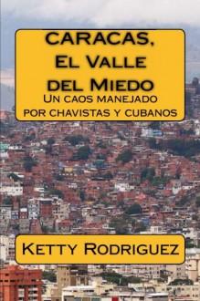 """Caracas, El Valle del Miedo: """"Vivimos en un presente de miedo, que se debate entre la indolencia del pasado y el hambre de poder del presente; con una ... Prof. Harold Pereira (Spanish Edition) - Mrs Ketty Rodriguez"""