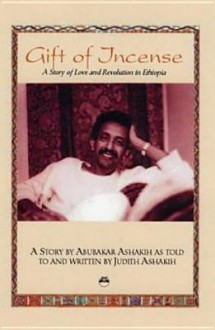 Gift of Incense: A Story of Love and Revolution in Ethiopia - Judith Ashakih