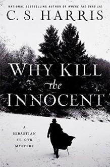 Why Kill The Innocent (Sebastian St. Cyr Mystery) - C.S. Harris