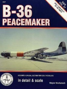 B-36 Peacemaker in Detail & Scale - D & S Vol. 47 - Wayne Wachsmuth