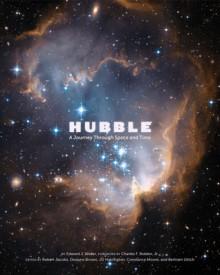 Hubble: A Journey Through Space and Time - Edward Weiler, Robert Jacobs, Dwayne Brown, J.D. Harrington, Constance Moore, Bertram Ulrich, Charles F. Bolden