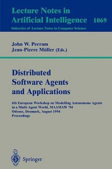 Applications of Multi-Agent Systems: 6th European Workshop on Modelling Autonomous Agents in a Multi-Agent World, Maamaw '94, Odense, Denmark, August 1994 Proceedings. - John Perram, Jean-Pierre Muller, Jean-Pierre Ma1/4ller