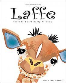 Adventures of Laffe the Giraffe: Friends Don't Bully Friends - Toby Beavers