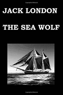 THE SEA WOLF By JACK LONDON - Jack London