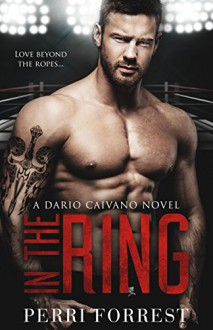In the Ring: A Dario Caivano Novel - Perri Forrest