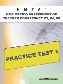 NMTA New Mexico Assessment of Teacher Competency 03, 04, 05 Practice Test 1 - Sharon Wynne