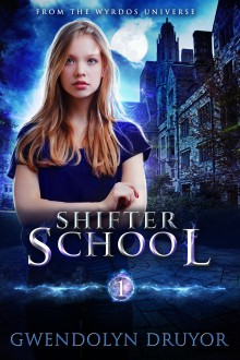 Shifter School: A Wyrdos Universe Novel - Gwendolyn Druyor