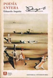 Poesía Entera: Obra Poética Completa - Eduardo Anguita