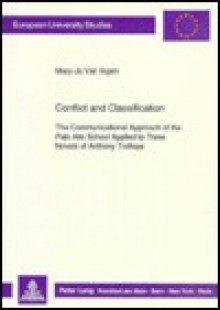 Conflict and Classification: The Communicational Approach of the Palo Alto School Applied to the Three Novels of Anthony Trollope - Mary-Jo Van Ingen
