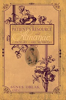 The Patient's Resource and Almanac of Primary Care Medicine - Agnes Oblas