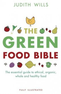 The Green Food Bible - Judith Wills