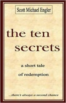 The Ten Secrets: A Short Tale of Redemption - Scott Michael Edwards, Scott Michael Edwards