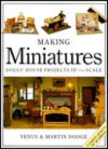Making Miniatures in 1/12 Scale - Venus A. Dodge, Martin Dodge
