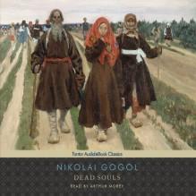 Dead Souls - Nikolai Gogol, C. J. Hogarth (translator), Arthur Morey, Tantor Audio