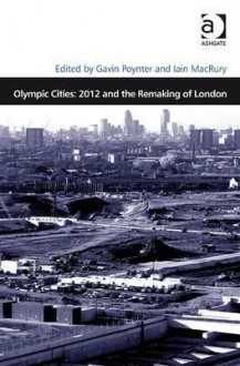 Olympic Cities: 2012 And The Remaking Of London (Design And The Built Environment) - Gavin Poynter, Iain Macrury
