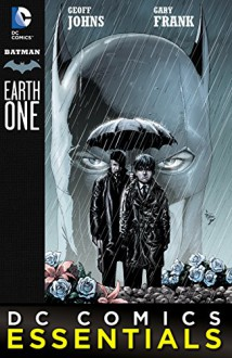 DC Comics Essentials: Batman: Earth One (2014-) #1 - Geoff Johns,Gary Frank