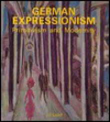 German Expressionism: Primitivism and Modernity - Jill Lloyd