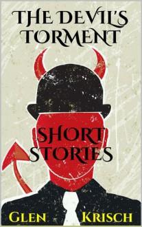 The Devil's Torment: Short Stories - Glen R. Krisch