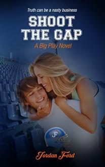 Shoot The Gap (A Big Play Novel Book 4) - Jordan Ford