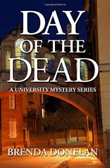 Day of the Dead (A University Mystery Series) (Volume 1) Paperback May 27, 2014 - Brenda Donelan