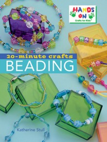 20-Minute Crafts: Beading - Hands-On Crafts for Kids