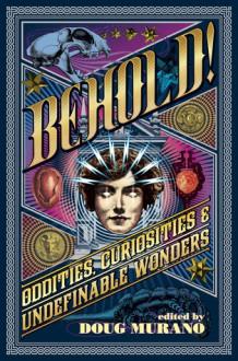 Behold! Oddities, Curiosities and Undefinable Wonders - Doug Murano