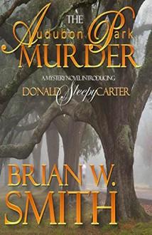 The Audubon Park Murder (A Sleepy Carter Mystery Book 1) - Brian W. Smith