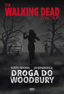 The Walking Dead. Droga do Woodbury - Robert Kirkman,Jay Bonansinga