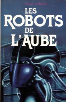 Les Robots de l'aube (Robots of Dawn) - Isaac Asimov, France-Marie Watkins