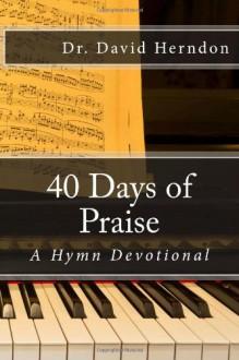 40 Days of Praise: A Hymn Devotional - David Herndon
