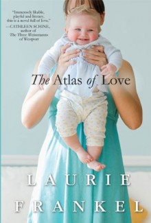 The Atlas of Love: A Novel - Laurie Frankel