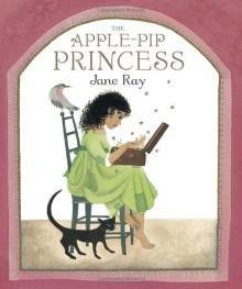 The Apple-Pip Princess - Jane Ray