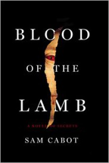 Blood of the Lamb: A Novel of Secrets - Sam Cabot