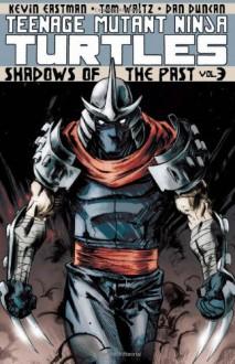 Teenage Mutant Ninja Turtles Volume 3: Shadows of the Past (Teenage Mutant Ninja Turtles Graphic Novels) - Kevin Eastman, Tom Waltz