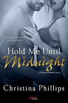 Hold Me Until Midnight (Entangled Brazen) (Grayson Brothers) - Christina Phillips