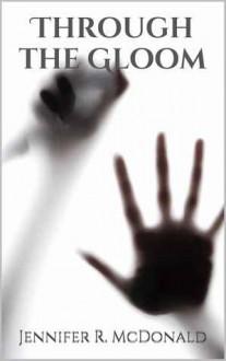 Through the Gloom - Jennifer R. McDonald