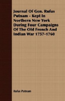Journal of Gen. Rufus Putnam - Kept in Northern New York During Four Campaigns of the Old French and Indian War 1757-1760 - Rufus Putnam